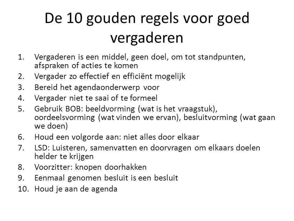 De 10 gouden regels voor goed vergaderen 1.Vergaderen is een middel, geen doel, om tot standpunten, afspraken of acties te komen 2.Vergader zo effecti