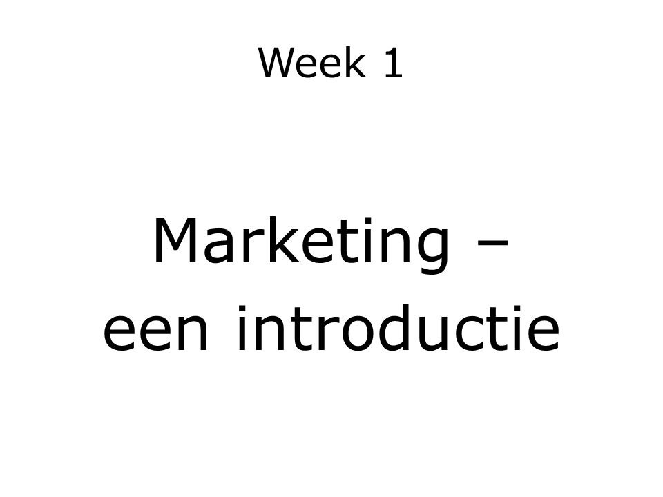 Week 1 Marketing – een introductie