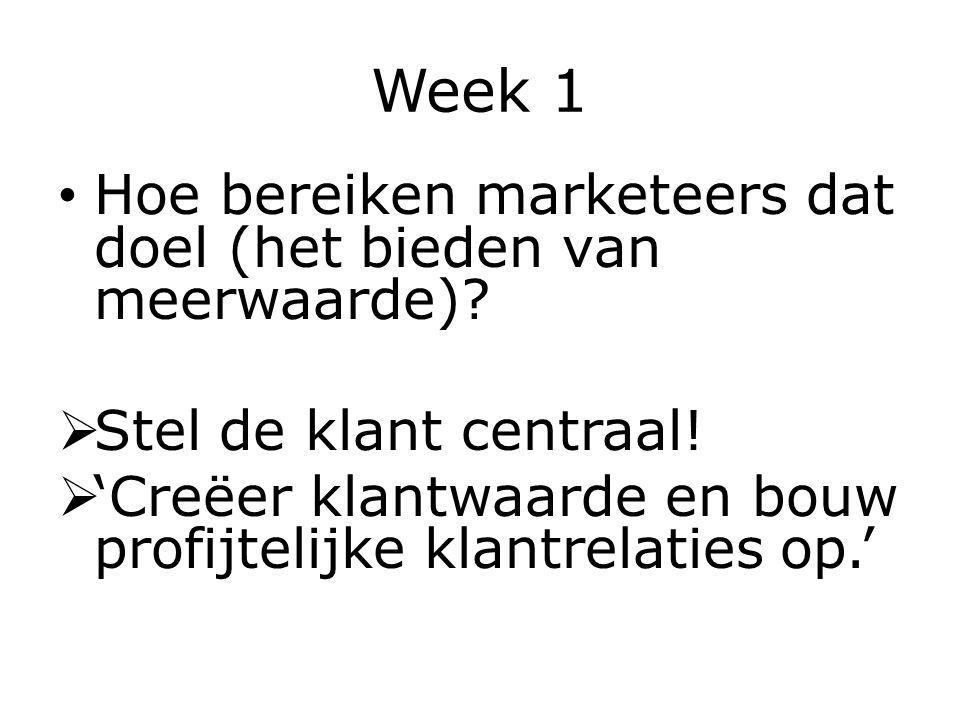 Week 1 Hoe bereiken marketeers dat doel (het bieden van meerwaarde).