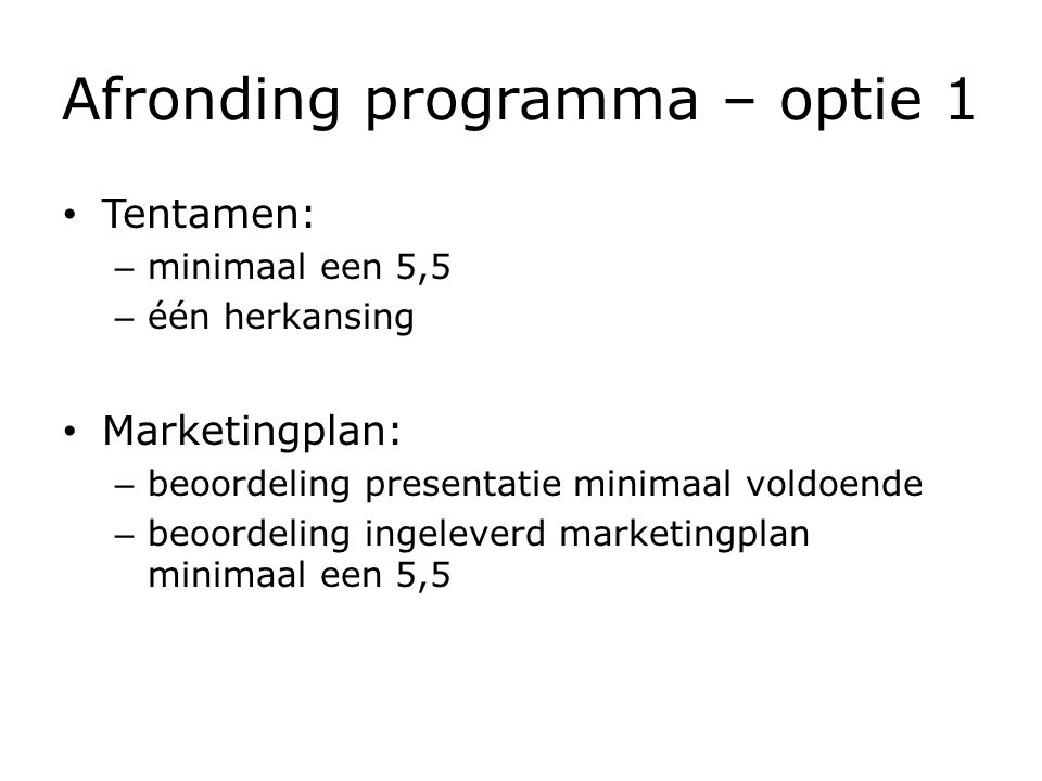 Afronding programma – optie 2 Tentamen met (gedeeltelijk) meerkeuzevragen over de stof van de hoorcolleges (eind periode 4).