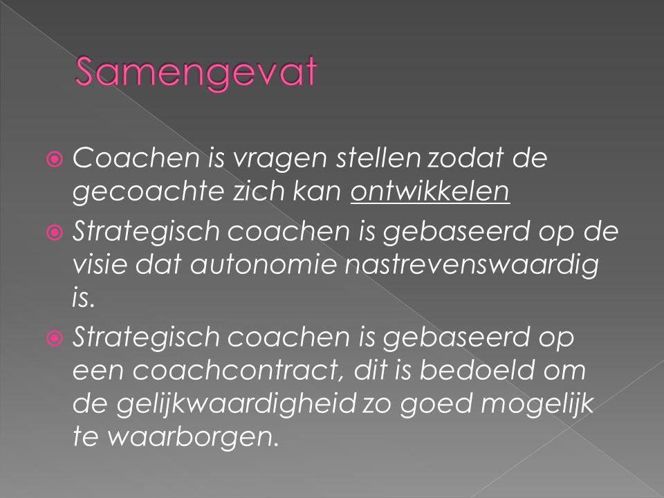  Coachen is vragen stellen zodat de gecoachte zich kan ontwikkelen  Strategisch coachen is gebaseerd op de visie dat autonomie nastrevenswaardig is.