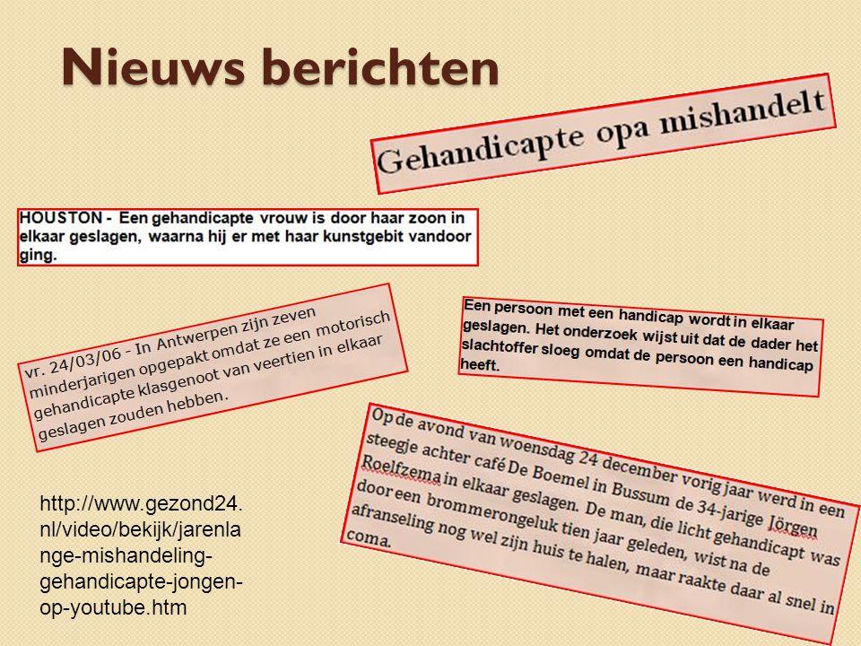 Nieuws berichten http://www.gezond24. nl/video/bekijk/jarenla nge-mishandeling- gehandicapte-jongen- op-youtube.htm