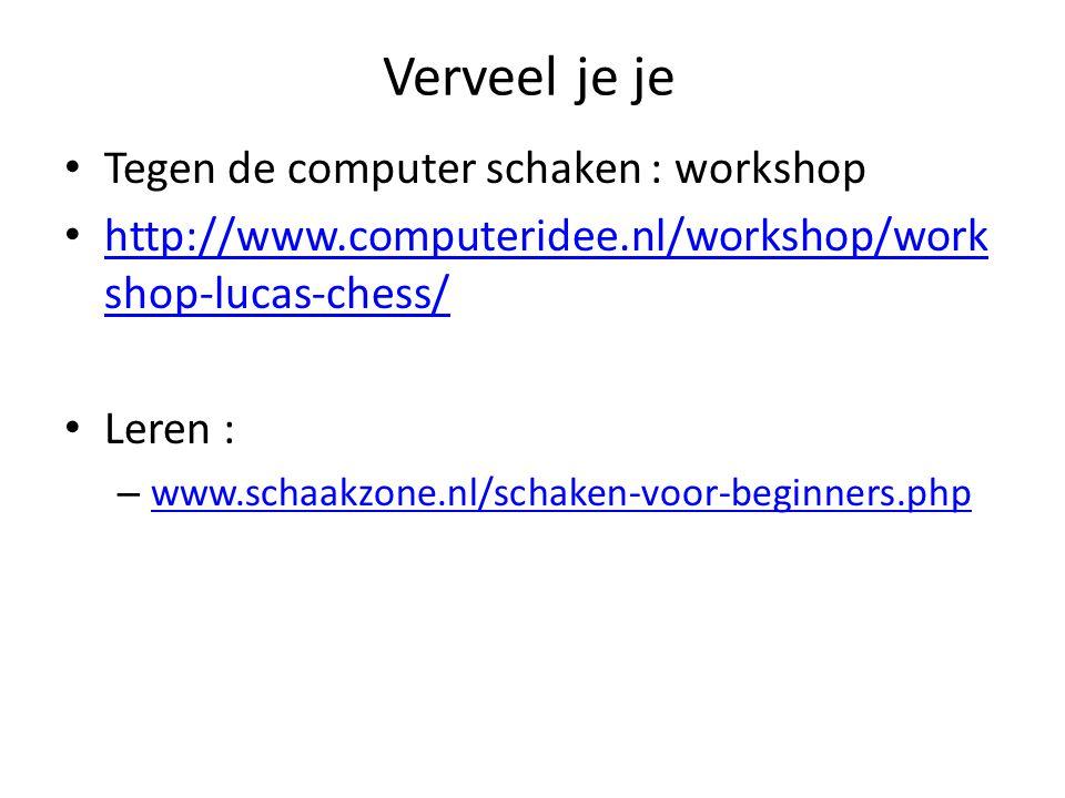 Verveel je je Tegen de computer schaken : workshop http://www.computeridee.nl/workshop/work shop-lucas-chess/ http://www.computeridee.nl/workshop/work shop-lucas-chess/ Leren : – www.schaakzone.nl/schaken-voor-beginners.php www.schaakzone.nl/schaken-voor-beginners.php