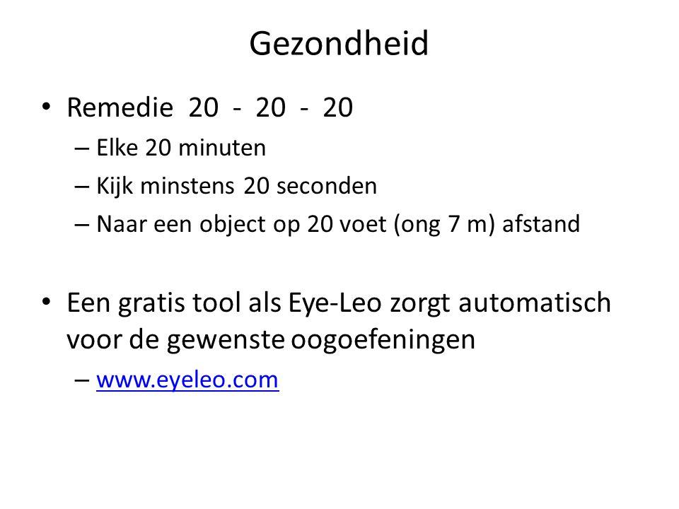 Gezondheid Remedie 20 - 20 - 20 – Elke 20 minuten – Kijk minstens 20 seconden – Naar een object op 20 voet (ong 7 m) afstand Een gratis tool als Eye-Leo zorgt automatisch voor de gewenste oogoefeningen – www.eyeleo.com www.eyeleo.com