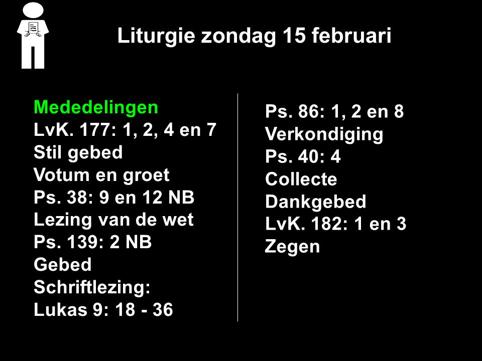 Liturgie zondag 15 februari Mededelingen LvK. 177: 1, 2, 4 en 7 Stil gebed Votum en groet Ps.