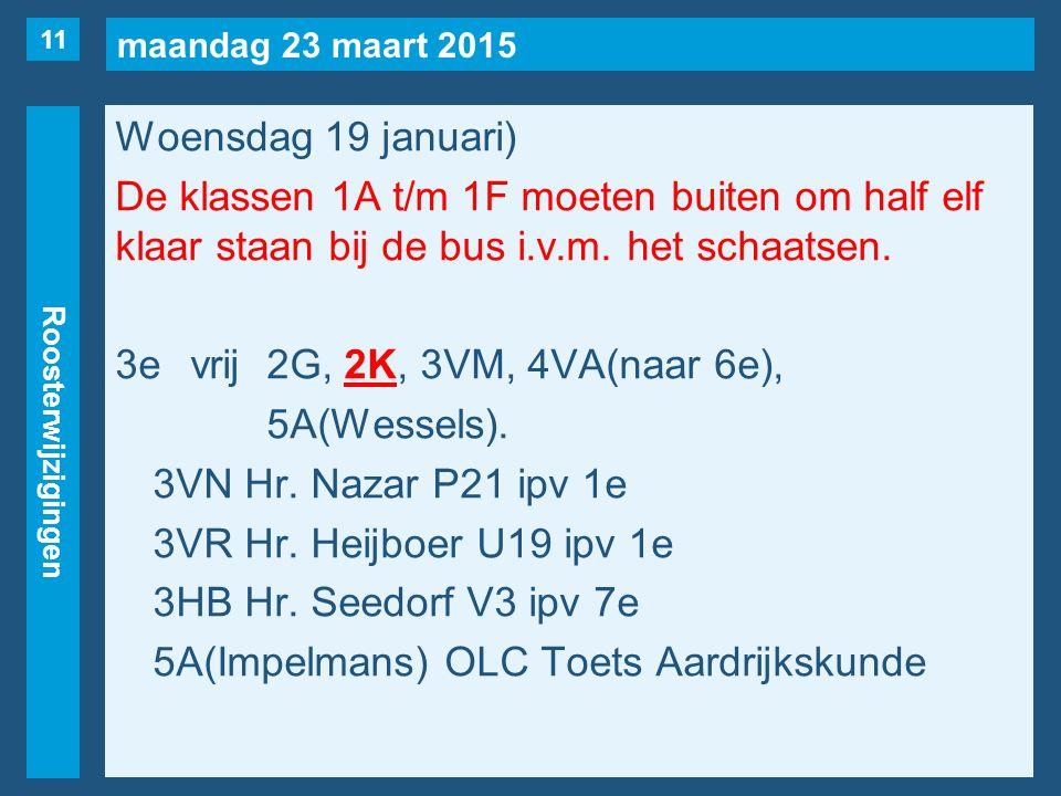 maandag 23 maart 2015 Roosterwijzigingen Woensdag 19 januari) De klassen 1A t/m 1F moeten buiten om half elf klaar staan bij de bus i.v.m.