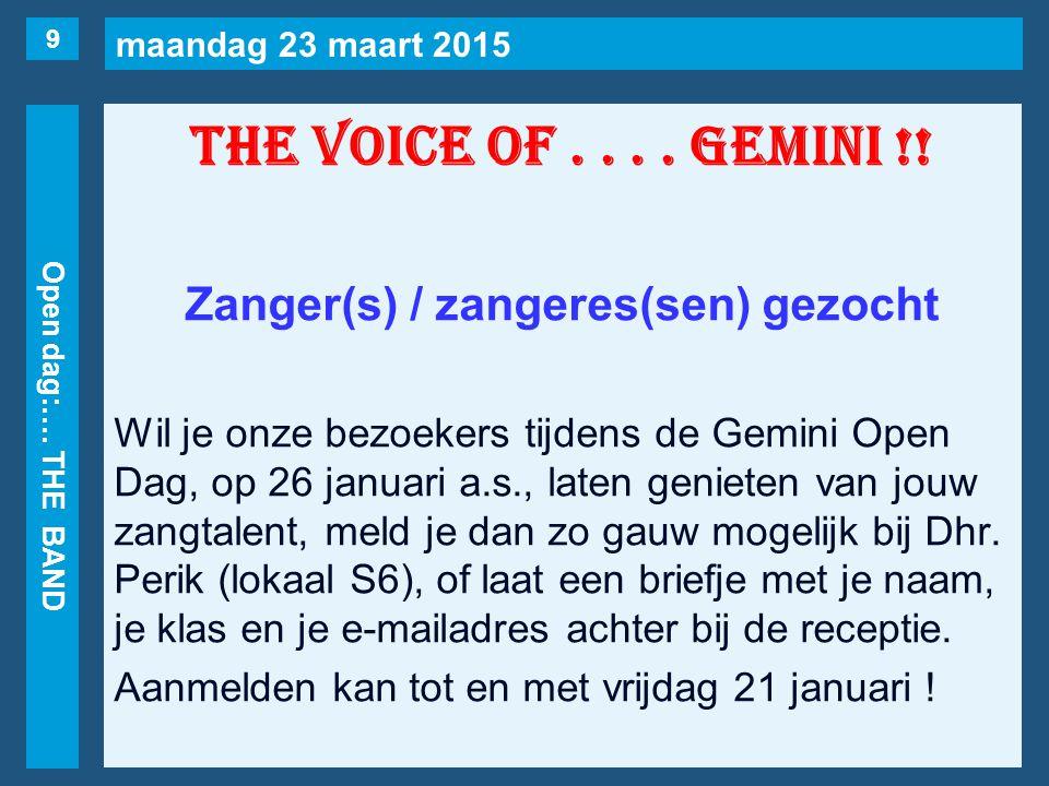 maandag 23 maart 2015 Open dag:…. THE BAND THE VOICE OF.... GEMINI !! Zanger(s) / zangeres(sen) gezocht Wil je onze bezoekers tijdens de Gemini Open D
