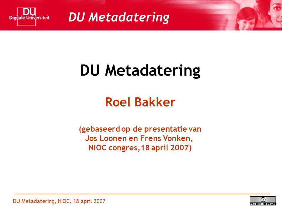 DU Metadatering, NIOC, 18 april 2007 DU Metadatering Roel Bakker (gebaseerd op de presentatie van Jos Loonen en Frens Vonken, NIOC congres,18 april 2007)
