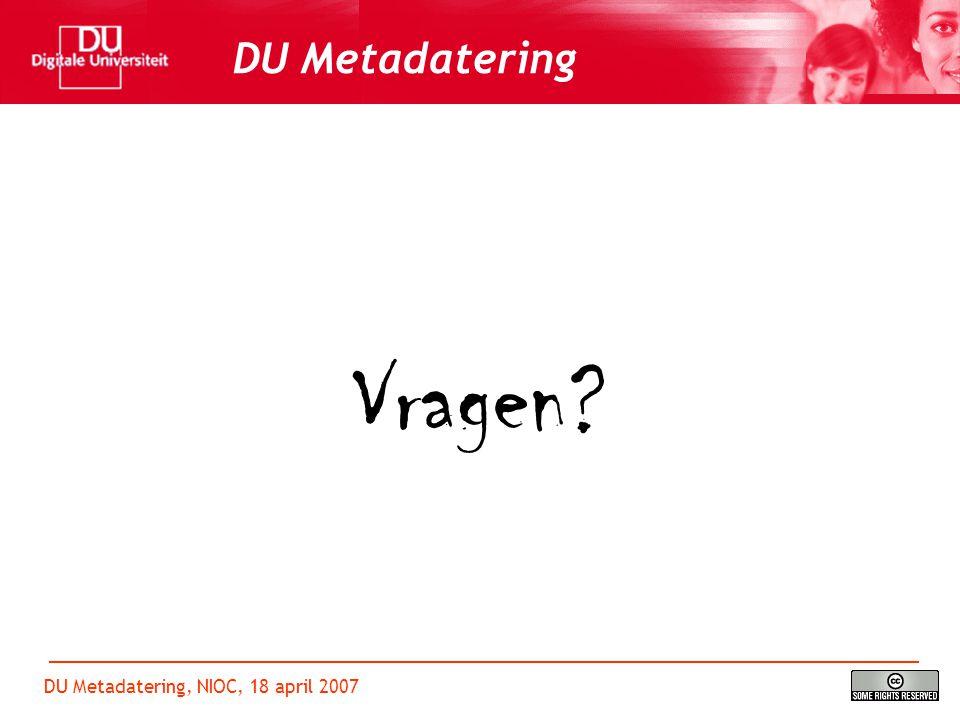 DU Metadatering, NIOC, 18 april 2007 DU Metadatering Vragen?