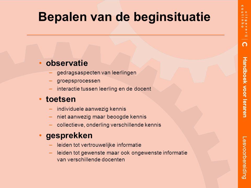 observatie –gedragsaspecten van leerlingen –groepsprocessen –interactie tussen leerling en de docent toetsen –individuele aanwezig kennis –niet aanwez