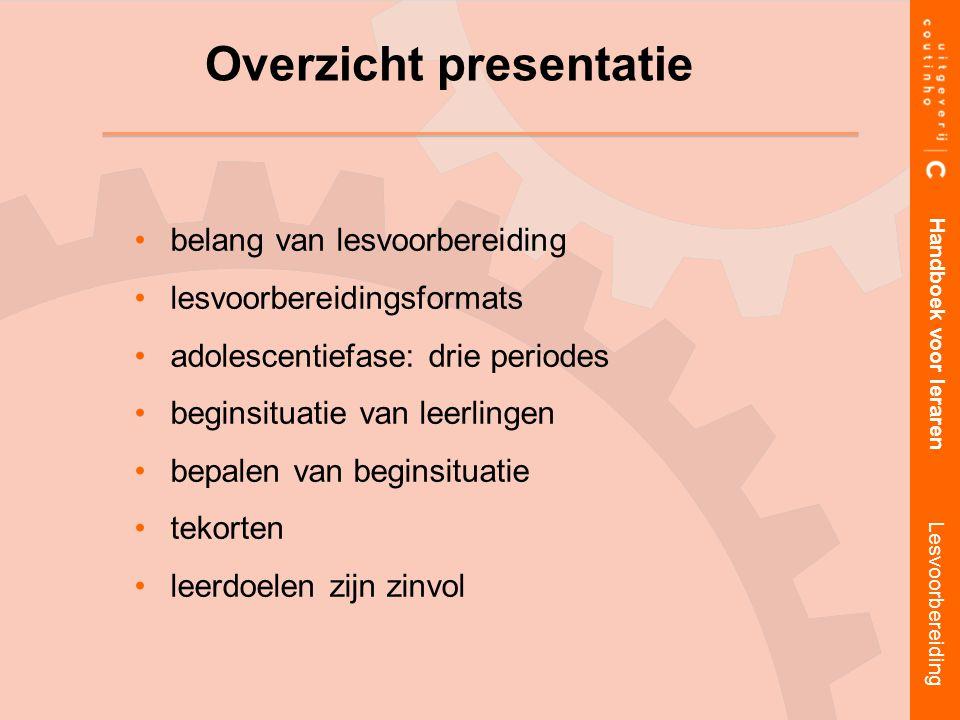 belang van lesvoorbereiding lesvoorbereidingsformats adolescentiefase: drie periodes beginsituatie van leerlingen bepalen van beginsituatie tekorten l