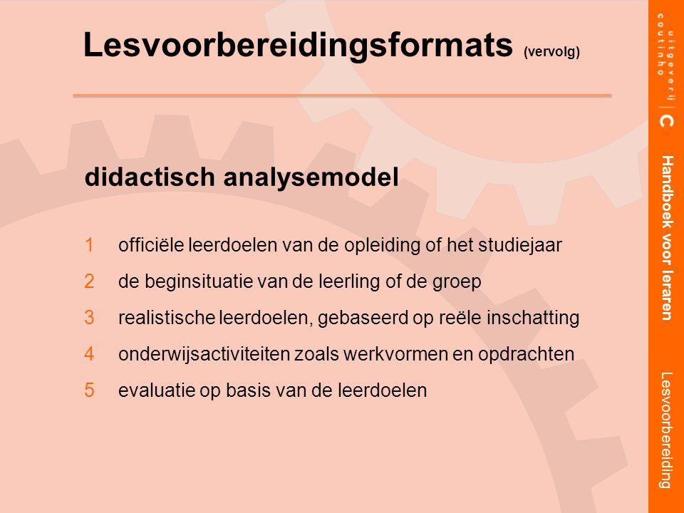 didactisch analysemodel 1officiële leerdoelen van de opleiding of het studiejaar 2de beginsituatie van de leerling of de groep 3realistische leerdoele