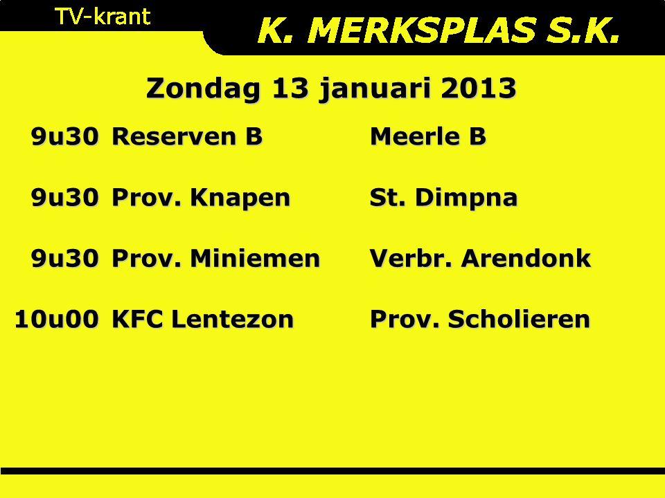 Zondag 13 januari 2013 9u30 Reserven B Meerle B 9u30 Prov.