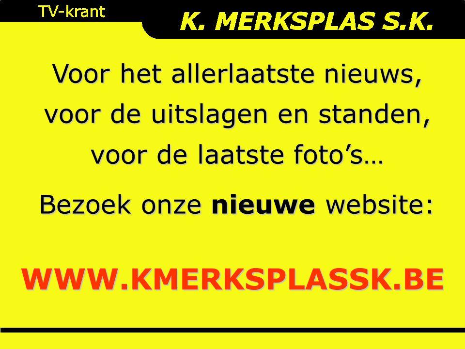 Voor het allerlaatste nieuws, voor de uitslagen en standen, voor de laatste foto's… Bezoek onze nieuwe website: WWW.KMERKSPLASSK.BE