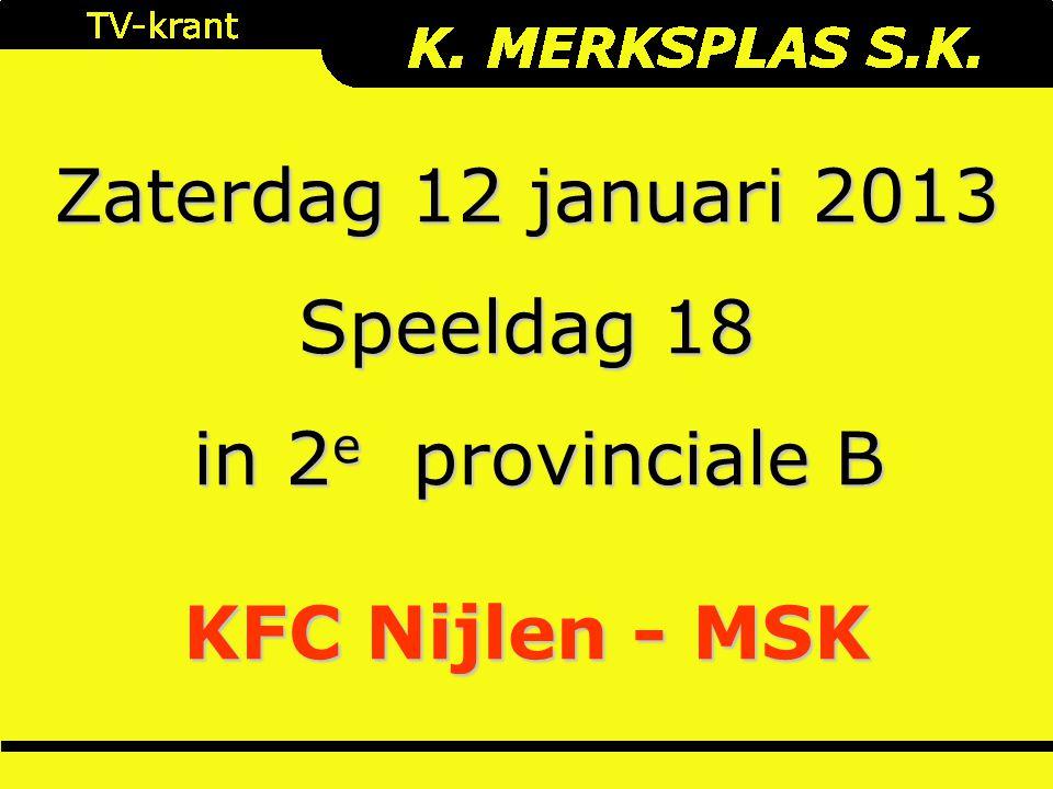 Zaterdag 12 januari 2013 Speeldag 18 in 2 e provinciale B in 2 e provinciale B KFC Nijlen - MSK