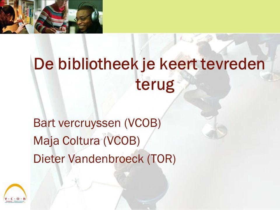 De bibliotheek je keert tevreden terug Bart vercruyssen (VCOB) Maja Coltura (VCOB) Dieter Vandenbroeck (TOR)