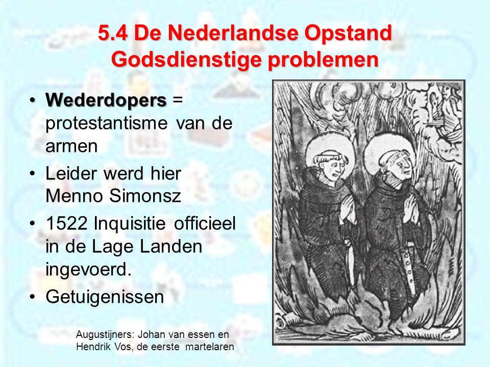 5.4 De Nederlandse Opstand Godsdienstige problemen WederdopersWederdopers = protestantisme van de armen Leider werd hier Menno Simonsz 1522 Inquisitie