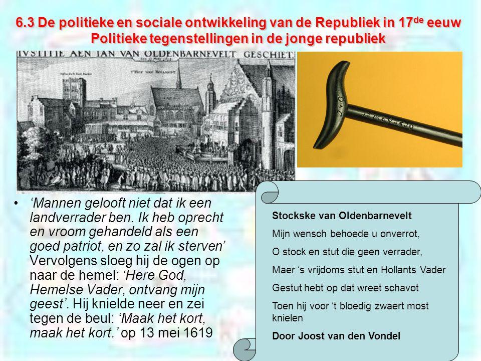 6.3 De politieke en sociale ontwikkeling van de Republiek in 17 de eeuw Politieke tegenstellingen in de jonge republiek 'Mannen gelooft niet dat ik ee
