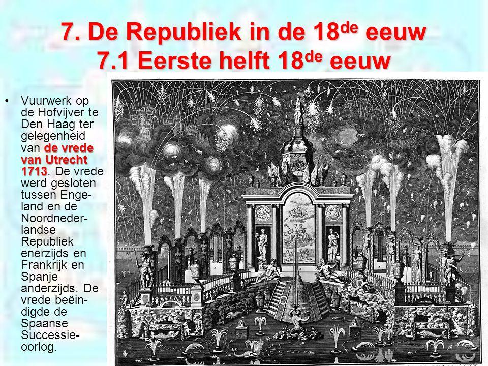 7. De Republiek in de 18 de eeuw 7.1 Eerste helft 18 de eeuw de vrede van Utrecht 1713Vuurwerk op de Hofvijver te Den Haag ter gelegenheid van de vred