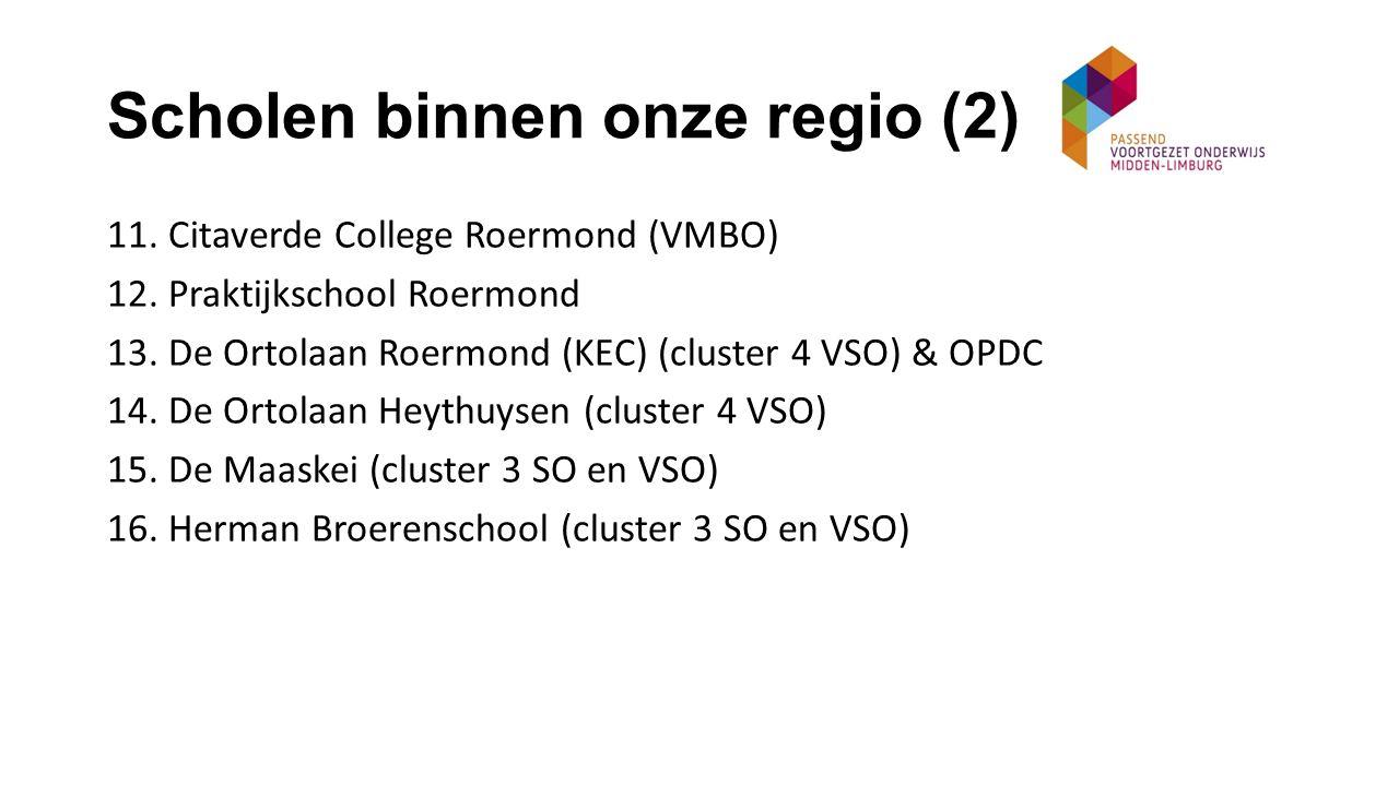 Scholen buiten onze regio 1.De Buitenhof (cluster 4 VSO – Langdurig zieken) 2.St Jozef (cluster 4 SO en VSO) 3.Speciaal Onderwijs Valkenburg 4.Xaverius Sittard (cluster 4 SO en VSO) 5.Parkschool (cluster 3 SO en VSO) 6.De Wijnbergschool (cluster 4 SO en VSO) 7.De Berkenschutse (cluster 4 ASS lln met Havo – VWO capaciteiten) 8.Tyltylschool De Maasgouw Maastricht (meervoudig gehandicapte lln 4 – 20 jaar)