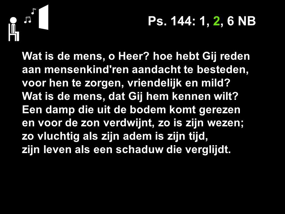 Ps.144: 1, 2, 6 NB Gelukkig is het volk dat t allen tijde staat maken mag, o Heer, op uw geleide.