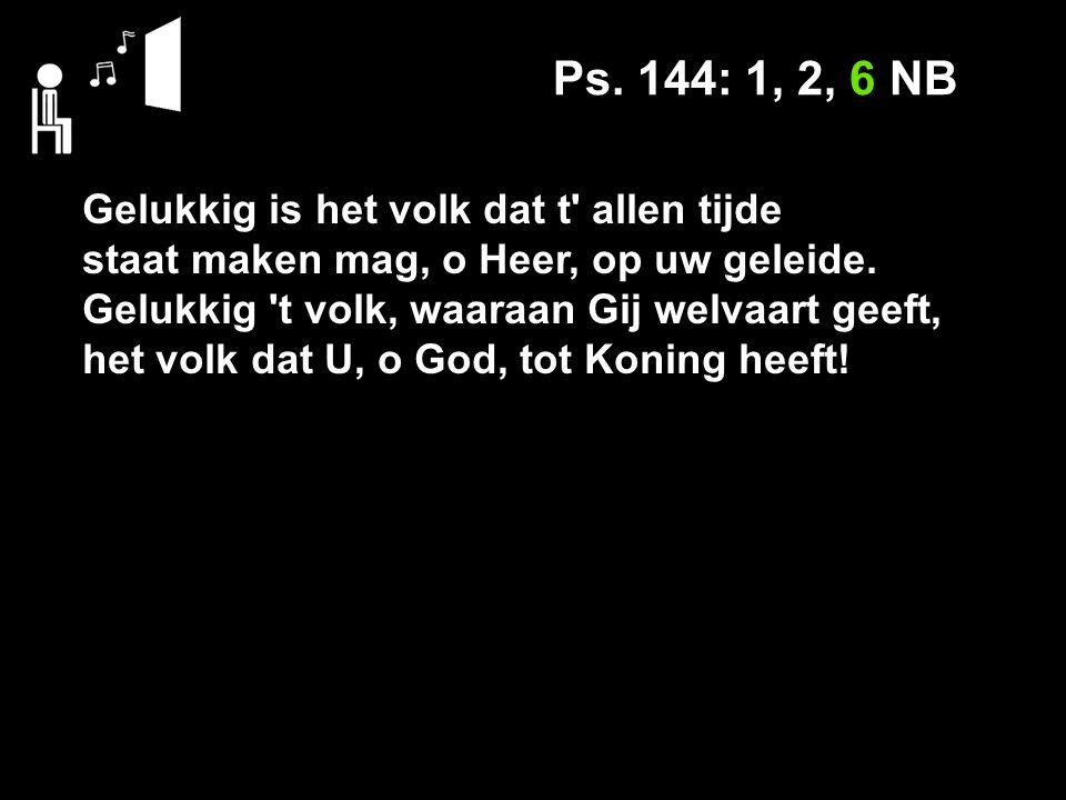 Mededelingen Ps.144: 1, 2, 6 NB Stil gebed Votum en groet Ps.