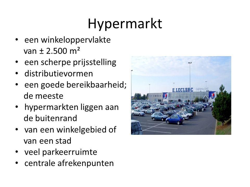 Hypermarkt een winkeloppervlakte van ± 2.500 m² een scherpe prijsstelling distributievormen een goede bereikbaarheid; de meeste hypermarkten liggen aa