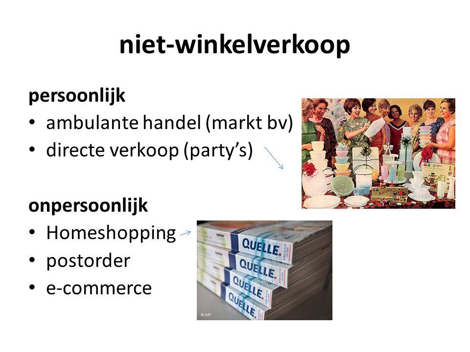 niet-winkelverkoop persoonlijk ambulante handel (markt bv) directe verkoop (party's) onpersoonlijk Homeshopping postorder e-commerce