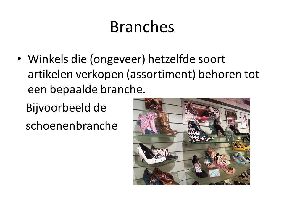 Branches Winkels die (ongeveer) hetzelfde soort artikelen verkopen (assortiment) behoren tot een bepaalde branche. Bijvoorbeeld de schoenenbranche