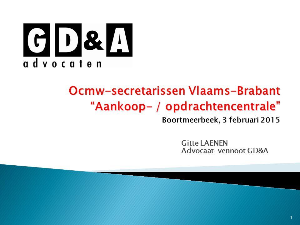 """1 Gitte LAENEN Advocaat-vennoot GD&A Ocmw-secretarissen Vlaams-Brabant """"Aankoop- / opdrachtencentrale"""" Boortmeerbeek, 3 februari 2015"""