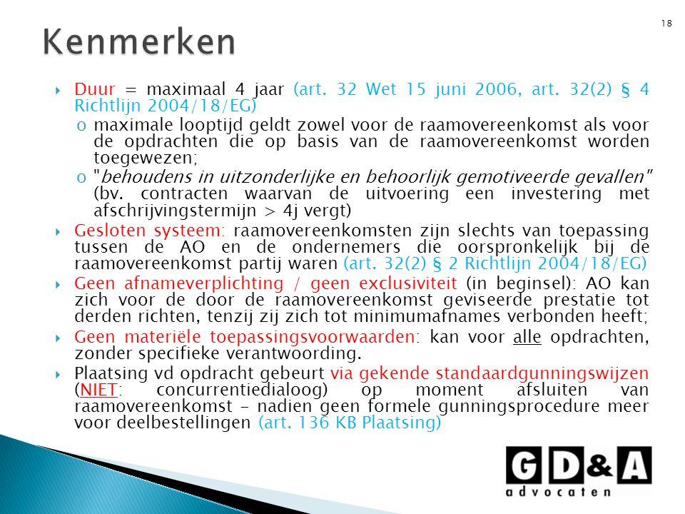  Duur = maximaal 4 jaar (art. 32 Wet 15 juni 2006, art. 32(2) § 4 Richtlijn 2004/18/EG) omaximale looptijd geldt zowel voor de raamovereenkomst als v