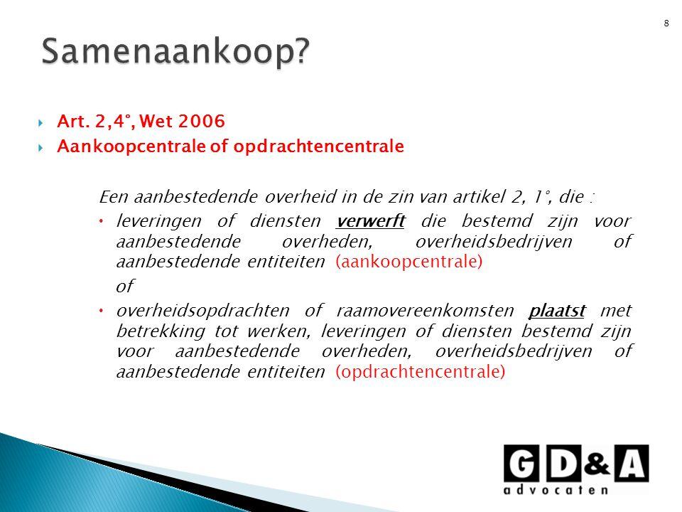  Art. 2,4°, Wet 2006  Aankoopcentrale of opdrachtencentrale Een aanbestedende overheid in de zin van artikel 2, 1°, die :  leveringen of diensten v