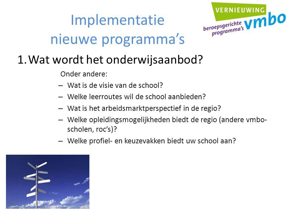 Implementatie nieuwe programma's 1.Wat wordt het onderwijsaanbod? Onder andere: – Wat is de visie van de school? – Welke leerroutes wil de school aanb