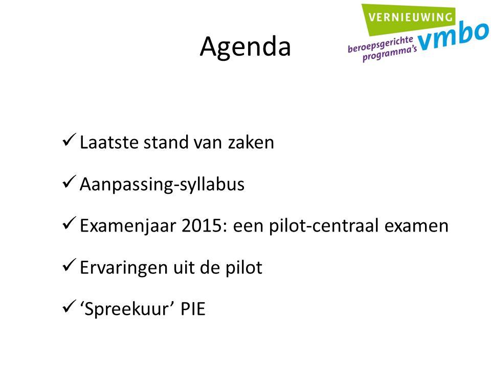 Agenda Laatste stand van zaken Aanpassing-syllabus Examenjaar 2015: een pilot-centraal examen Ervaringen uit de pilot 'Spreekuur' PIE