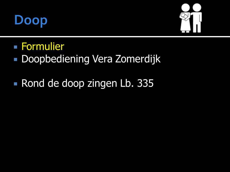  Formulier  Doopbediening Vera Zomerdijk  Rond de doop zingen Lb. 335