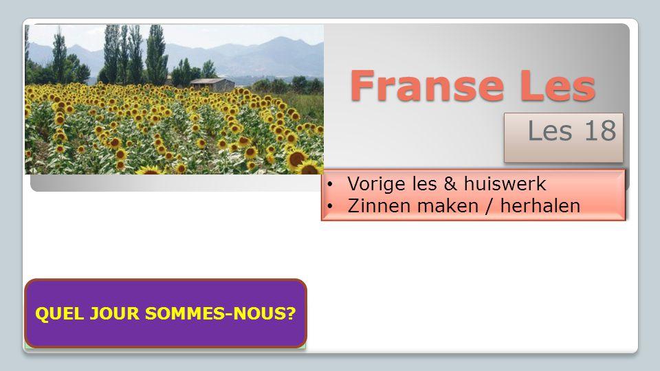 Franse Les Les 18 Vorige les & huiswerk Zinnen maken / herhalen Vorige les & huiswerk Zinnen maken / herhalen Aujourd'hui nous sommes mercredi le 11 f
