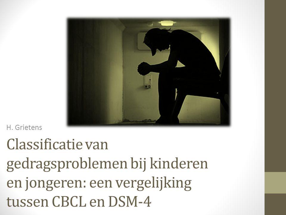 2 classificatiesystemen ter beschrijving van gedragsproblemen en psychische stoornissen bij kinderen en jongeren  DSM-4: Diagnostic and Statistical Manual of Mental Disorders  CBCL: Child Behavior Cheklist