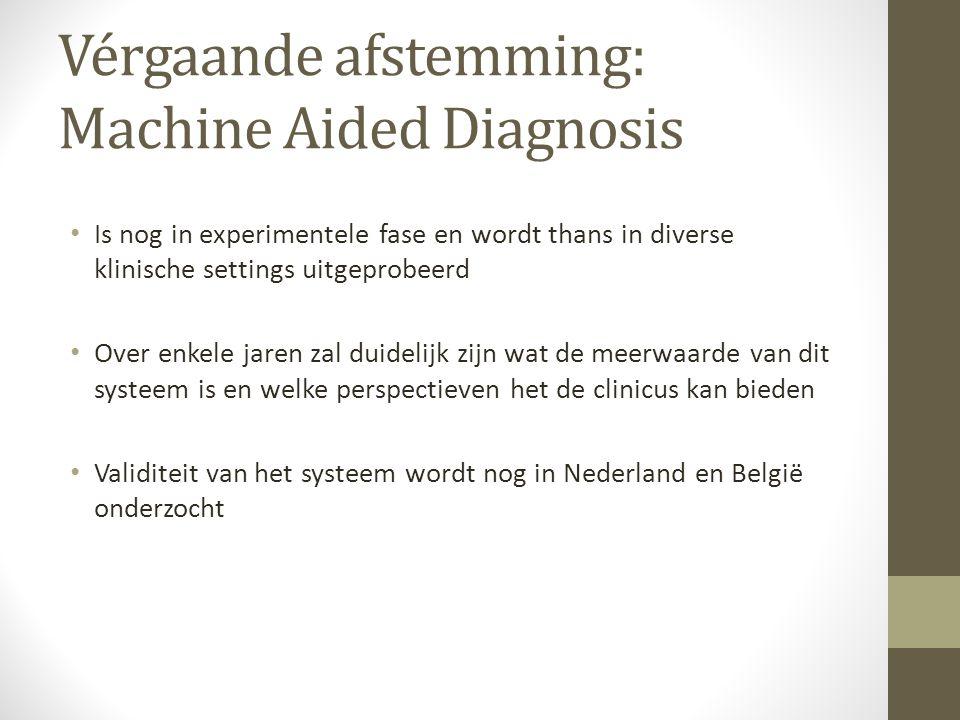 Vérgaande afstemming: Machine Aided Diagnosis Is nog in experimentele fase en wordt thans in diverse klinische settings uitgeprobeerd Over enkele jaren zal duidelijk zijn wat de meerwaarde van dit systeem is en welke perspectieven het de clinicus kan bieden Validiteit van het systeem wordt nog in Nederland en België onderzocht
