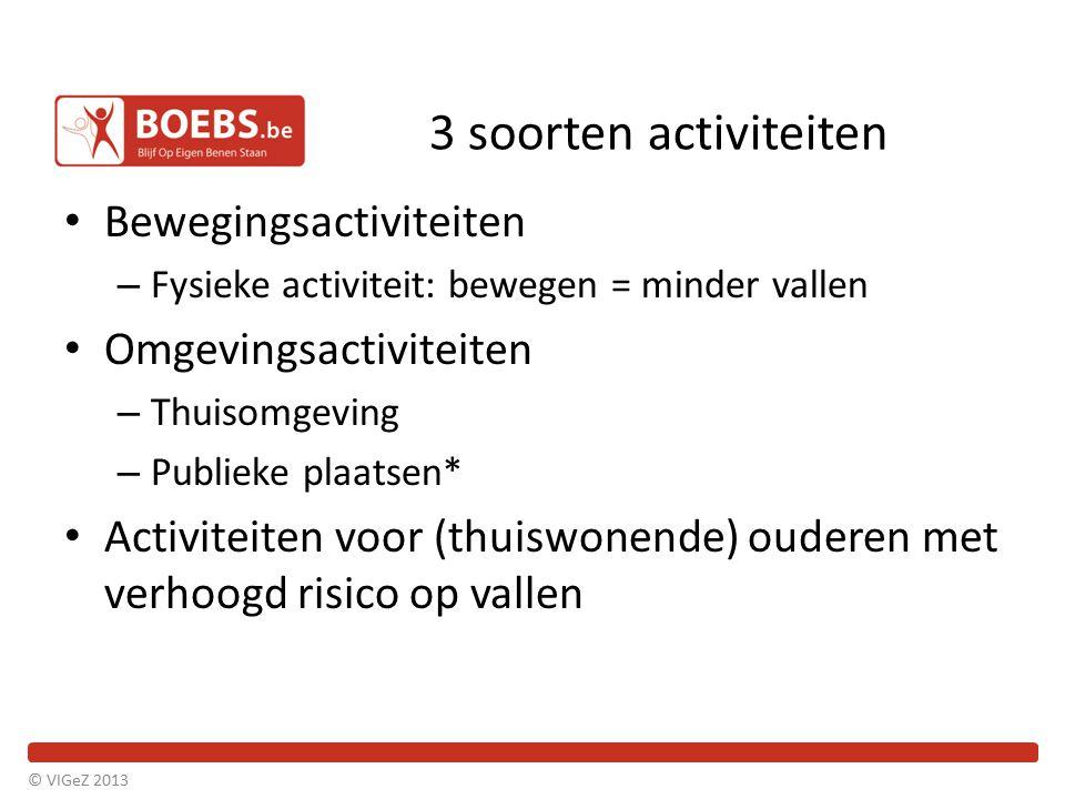 3 soorten activiteiten Bewegingsactiviteiten – Fysieke activiteit: bewegen = minder vallen Omgevingsactiviteiten – Thuisomgeving – Publieke plaatsen*
