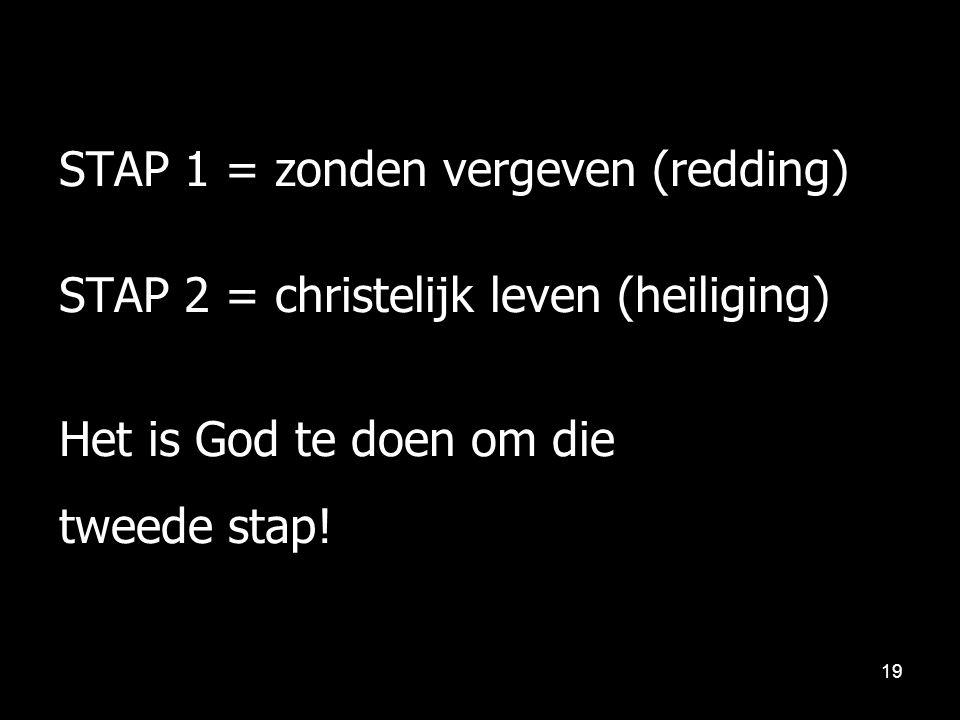 STAP 1 = zonden vergeven (redding) STAP 2 = christelijk leven (heiliging) Het is God te doen om die tweede stap! 19