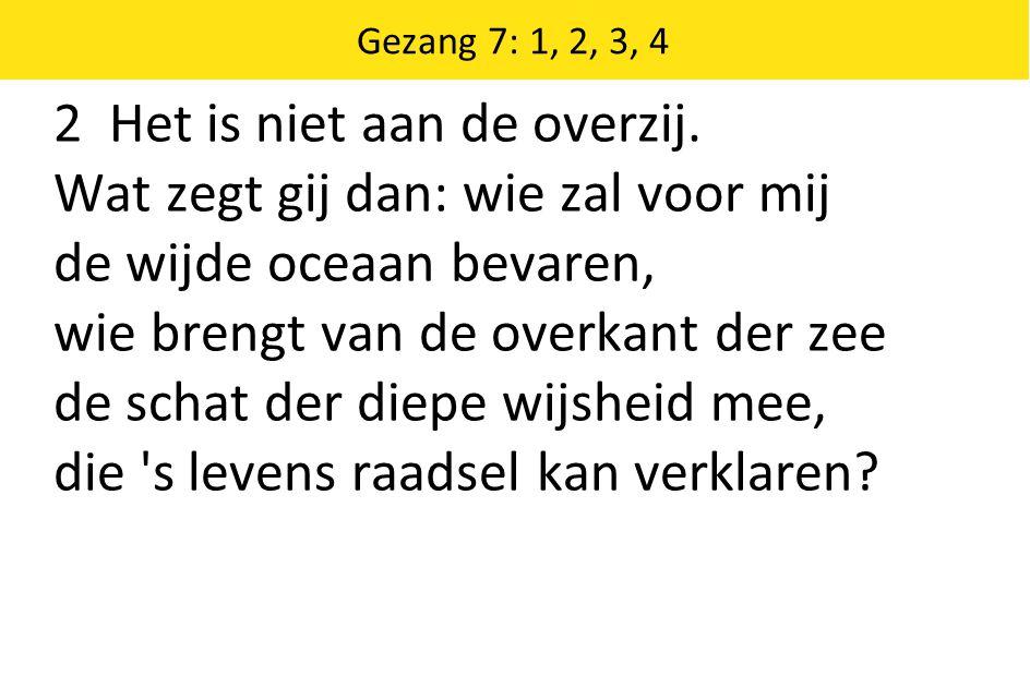Gezang 7: 1, 2, 3, 4 2 Het is niet aan de overzij.