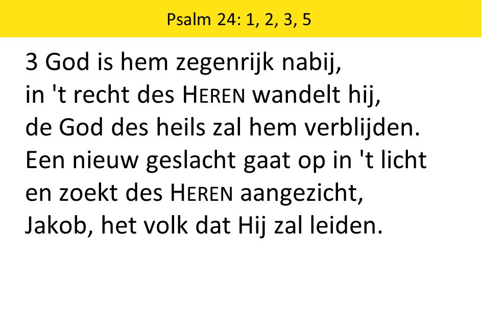 3 God is hem zegenrijk nabij, in t recht des H EREN wandelt hij, de God des heils zal hem verblijden.