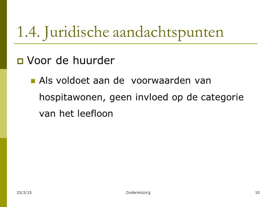 1.4. Juridische aandachtspunten  Voor de huurder Als voldoet aan de voorwaarden van hospitawonen, geen invloed op de categorie van het leefloon 23/3/