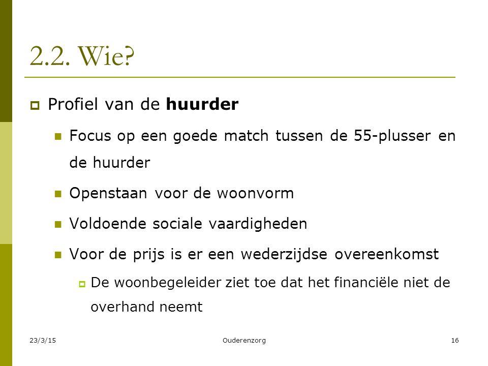2.2. Wie?  Profiel van de huurder Focus op een goede match tussen de 55-plusser en de huurder Openstaan voor de woonvorm Voldoende sociale vaardighed