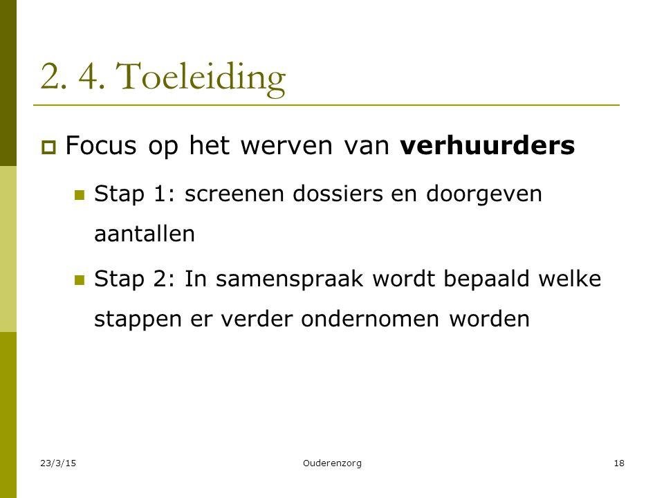 2. 4. Toeleiding  Focus op het werven van verhuurders Stap 1: screenen dossiers en doorgeven aantallen Stap 2: In samenspraak wordt bepaald welke sta