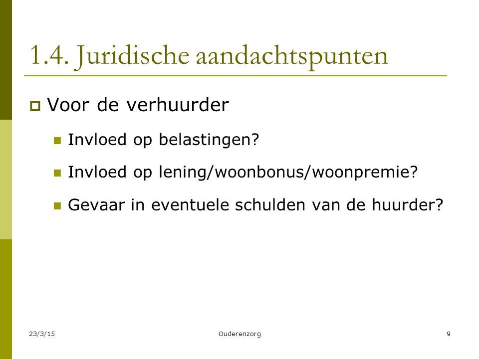1.4. Juridische aandachtspunten  Voor de verhuurder Invloed op belastingen? Invloed op lening/woonbonus/woonpremie? Gevaar in eventuele schulden van