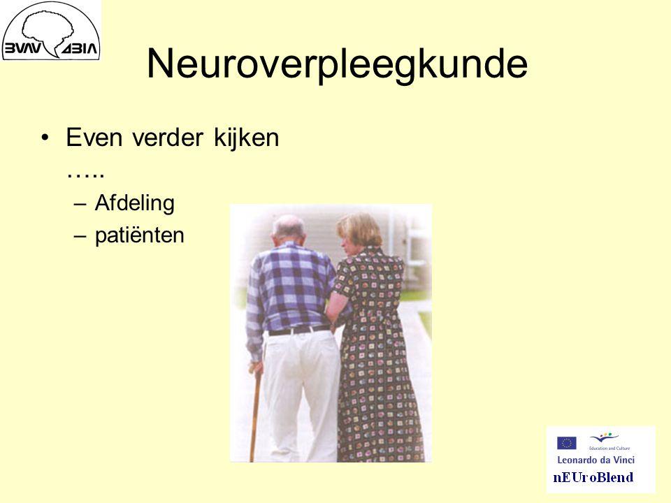 Neuroverpleegkunde Even verder kijken ….. –Afdeling –patiënten