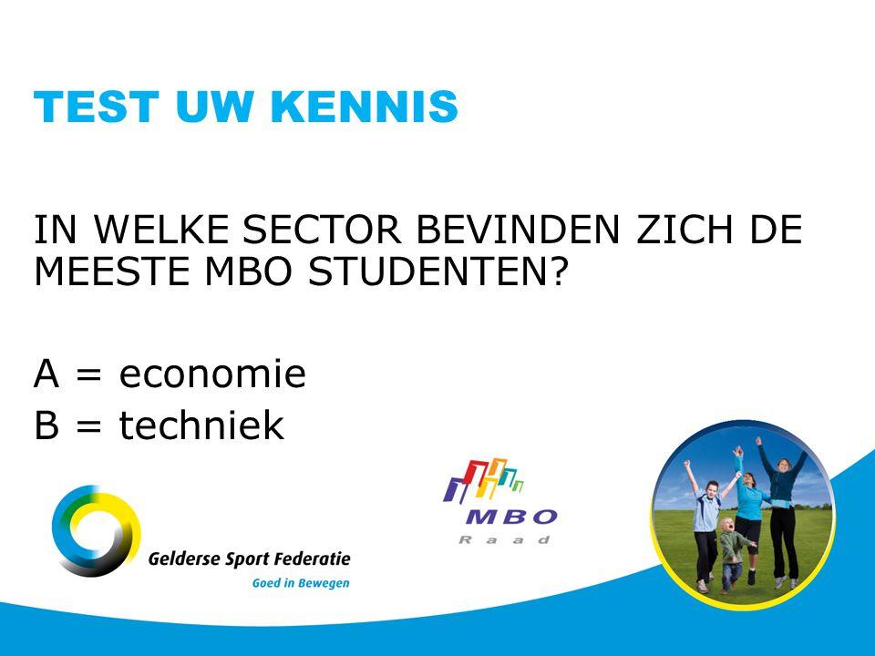 TEST UW KENNIS IN WELKE SECTOR BEVINDEN ZICH DE MEESTE MBO STUDENTEN A = economie B = techniek