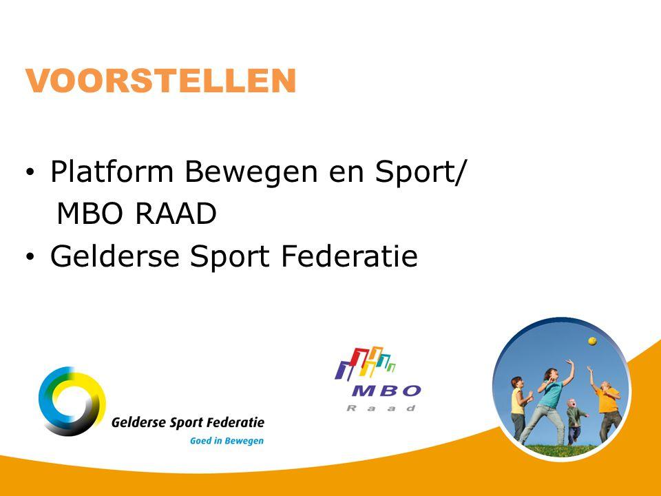 Platform Bewegen en Sport/ MBO RAAD Gelderse Sport Federatie VOORSTELLEN