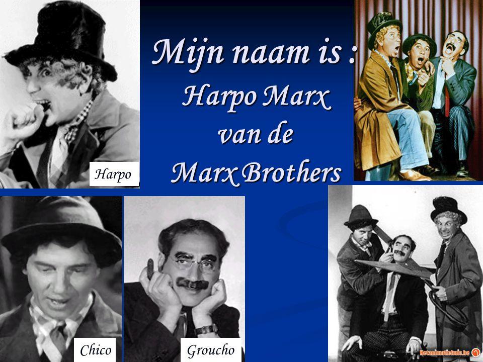Mijn naam is : Harpo Marx van de Marx Brothers ChicoGroucho Harpo